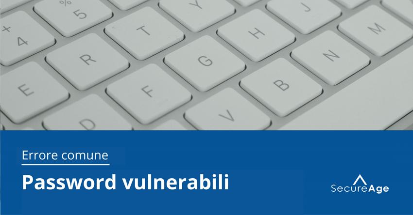 Errori che gli umani fanno con i dati - Errore n. 4: password vulnerabili